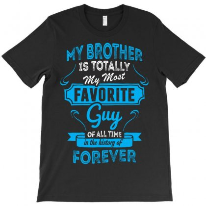 My Brother Is Totally My Most Favorite Guy T-shirt Designed By Tshiart