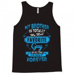 My Brother Is Totally My Most Favorite Guy Tank Top | Artistshot