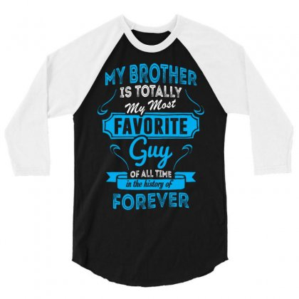 My Brother Is Totally My Most Favorite Guy 3/4 Sleeve Shirt Designed By Tshiart