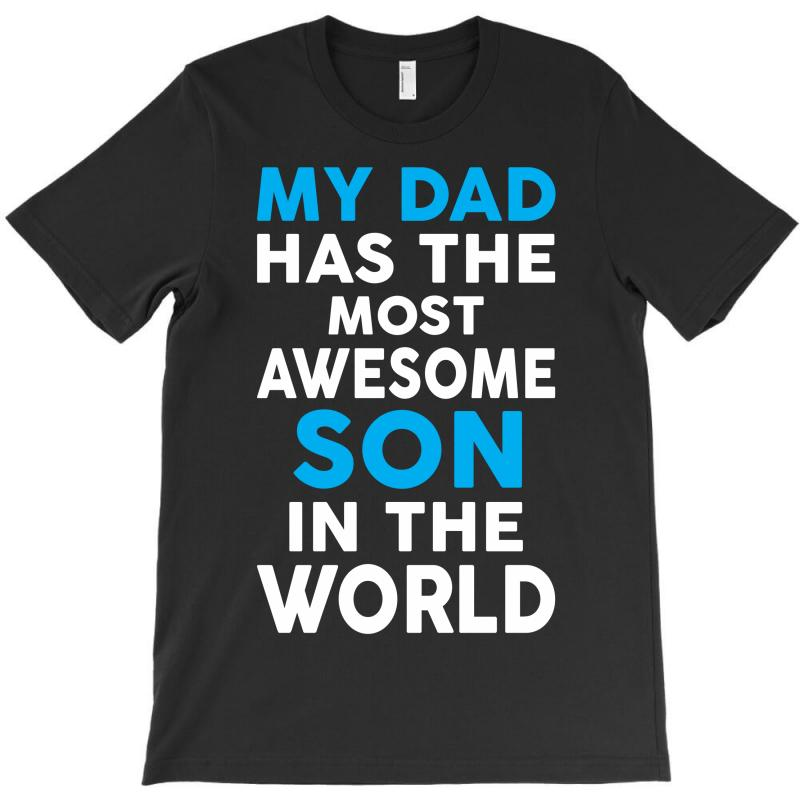 My Dad Has The Most Awesome Son T-shirt   Artistshot