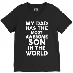 My Dad Has The Most Awesome Son V-Neck Tee | Artistshot