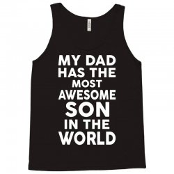 My Dad Has The Most Awesome Son Tank Top | Artistshot