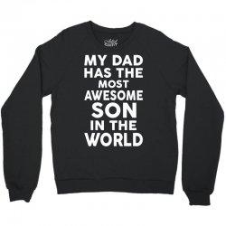 My Dad Has The Most Awesome Son Crewneck Sweatshirt | Artistshot