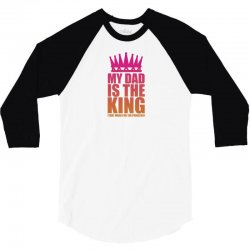 My Dad Is The King That Makes Me The Princess 3/4 Sleeve Shirt | Artistshot