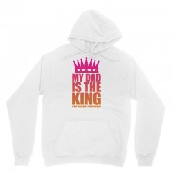 My Dad Is The King That Makes Me The Princess Unisex Hoodie | Artistshot