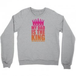My Dad Is The King That Makes Me The Princess Crewneck Sweatshirt | Artistshot