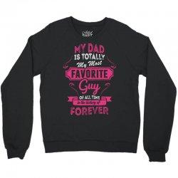 My Dad Is Totally My Most Favorite Guy Crewneck Sweatshirt | Artistshot