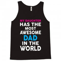 My Daughter Has The Most Awesome Dad In The World Tank Top | Artistshot