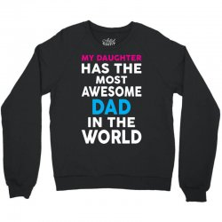 My Daughter Has The Most Awesome Dad In The World Crewneck Sweatshirt | Artistshot