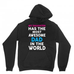 My Daughter Has The Most Awesome Dad In The World Unisex Hoodie | Artistshot