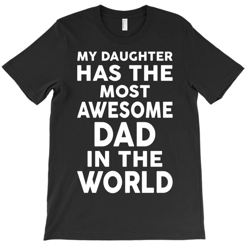 My Daughter Has The Most Awesome Dad In The World T-shirt | Artistshot