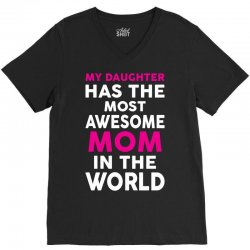 My Daughter Has The Most Awesome Mom In The World V-Neck Tee | Artistshot