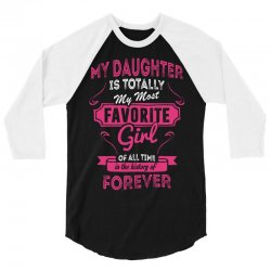 My Daughter Is Totally My Most Favorite Girl 3/4 Sleeve Shirt   Artistshot
