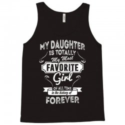 My Daughter Is Totally My Most Favorite Girl Tank Top | Artistshot