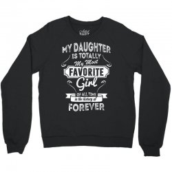 My Daughter Is Totally My Most Favorite Girl Crewneck Sweatshirt | Artistshot