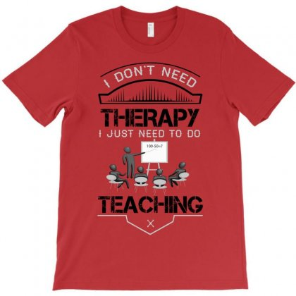 I Dont Need Therapy I Just Need Teaching T-shirt Designed By Designbycommodus