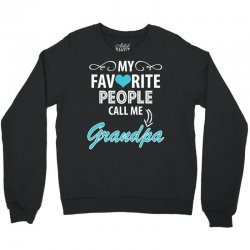 My Favorite People Call Me Grandpa Crewneck Sweatshirt | Artistshot