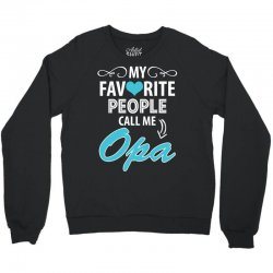 My Favorite People Call Me Opa Crewneck Sweatshirt | Artistshot