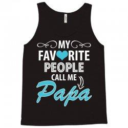 My Favorite People Call Me Papa Tank Top | Artistshot