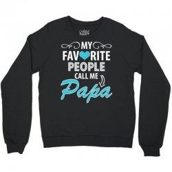 My Favorite People Call Me Papa Crewneck Sweatshirt | Artistshot