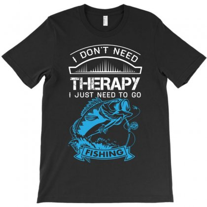 I Dont Need Therapy Need Fishing T-shirt Designed By Designbycommodus