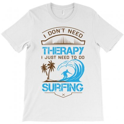 I Don't Need Therapy Need Surfing T-shirt Designed By Designbycommodus
