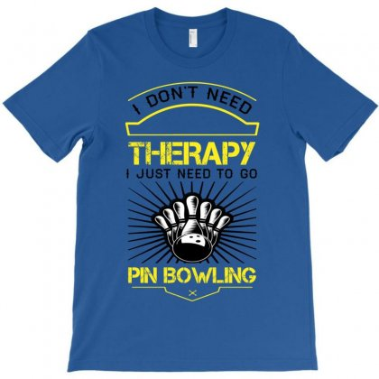 I Dont Need Therapy Need Pin Bowling T-shirt Designed By Designbycommodus