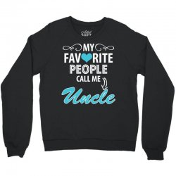 My Favorite People Call Me Uncle Crewneck Sweatshirt | Artistshot
