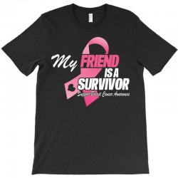 My Friend Is A Survivor T-Shirt | Artistshot