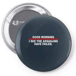 good morning i see the assassins have failed Pin-back button | Artistshot