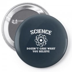 Science Doesn't Care What You Believe Pin-back button | Artistshot