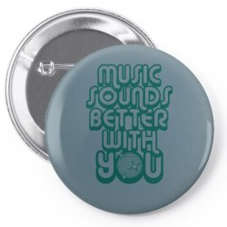 music sounds better with you Pin-back button | Artistshot