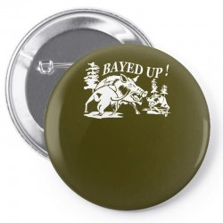bayed up Pin-back button | Artistshot