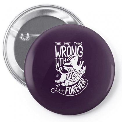 The Only Thing Wrong With Dogs Pin-back Button Designed By Specstore