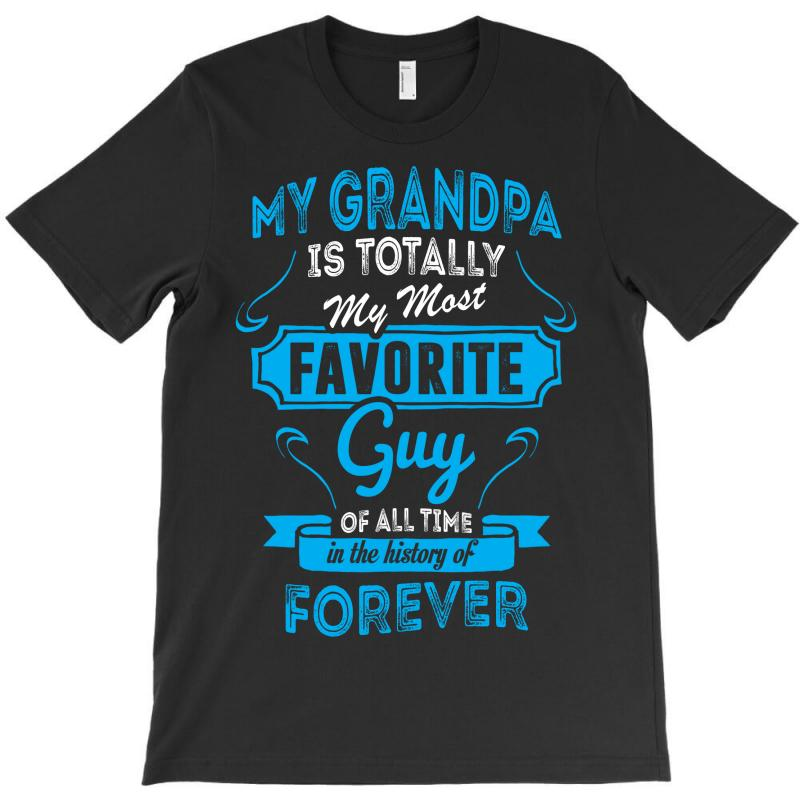 My Grandpa Is Totally My Most Favorite Guy T-shirt | Artistshot