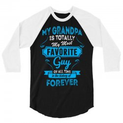 My Grandpa Is Totally My Most Favorite Guy 3/4 Sleeve Shirt | Artistshot