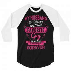 My Husband Is Totally My Most Favorite Guy 3/4 Sleeve Shirt | Artistshot