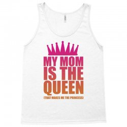 My Mom Is The Queen That Makes Me The Princess Tank Top | Artistshot