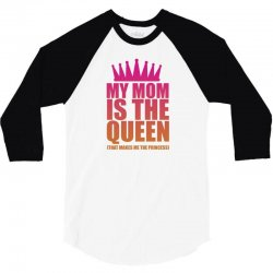 My Mom Is The Queen That Makes Me The Princess 3/4 Sleeve Shirt | Artistshot