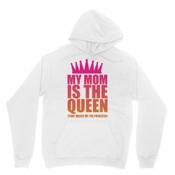My Mom Is The Queen That Makes Me The Princess Unisex Hoodie | Artistshot