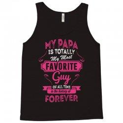 My Papa Is Totally My Most Favorite Guy Tank Top | Artistshot