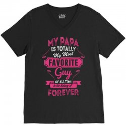 My Papa Is Totally My Most Favorite Guy V-Neck Tee | Artistshot