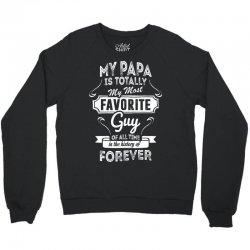 My Papa Is Totally My Most Favorite Guy Crewneck Sweatshirt   Artistshot