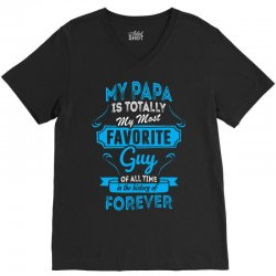 My Papa Is Totally My Most Favorite Guy V-Neck Tee   Artistshot
