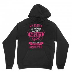My Sister Is Totally My Most Favorite Girl Unisex Hoodie | Artistshot