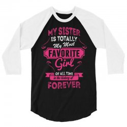 My Sister Is Totally My Most Favorite Girl 3/4 Sleeve Shirt | Artistshot