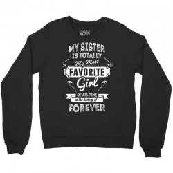 My Sister Is Totally My Most Favorite Girl Crewneck Sweatshirt | Artistshot