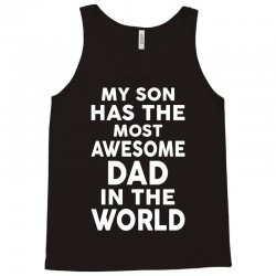 My Son Has The Most Awesome Dad In The World Tank Top | Artistshot