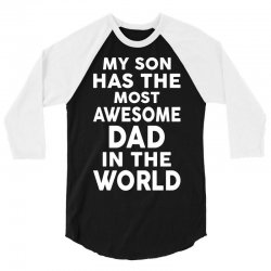 My Son Has The Most Awesome Dad In The World 3/4 Sleeve Shirt | Artistshot