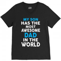 My Son Has The Most Awesome Dad In The World V-Neck Tee | Artistshot